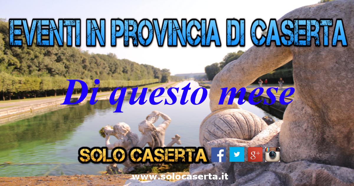 Eventi di questo mese della provincia di caserta - Mobilifici campania ...